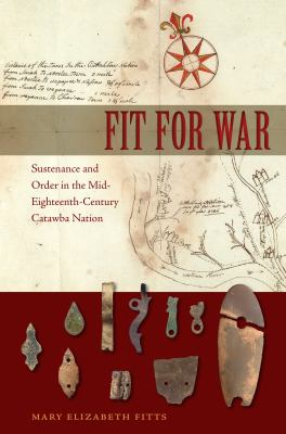 Fit for War: Sustenance and Order in the Mid-Eighteenth-Century Catawba Nation
