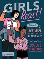 Girls Resist! : A Guide To Activism, Leadership, And Starting A Revolution by Rich, KaeLyn © 2018 (Added: 1/3/19)