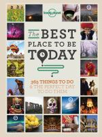 The Best Place To Be Today : 365 Things To Do & The Perfect Day To Do Them by Baxter, Sarah, compiler, editor © 2014 (Added: 1/15/15)