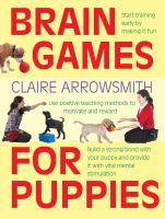 Brain Games For Puppies by Arrowsmith, Claire © 2014 (Added: 4/5/17)