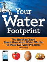 Your Water Footprint : The Shocking Facts About How Much Water We Use To Make Everyday Products by Leahy, Stephen © 2014 (Added: 3/25/15)