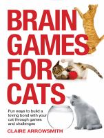 Brain Games For Cats by Arrowsmith, Claire © 2016 (Added: 4/5/17)