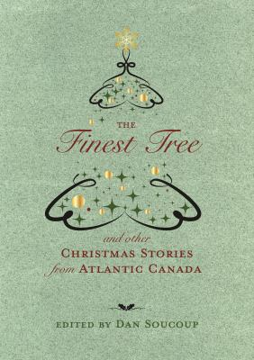 The finest tree : and other Christmas stories from Atlantic Canada