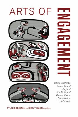 Arts of engagement : taking aesthetic action in and beyond the Truth and Reconciliation Commission of Canada