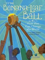The banana-leaf ball : how play can change the world