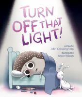Turn+off+that+light by Crossingham, John © 2015 (Added: 5/23/16)