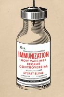 Immunization : How Vaccines Became Controversial by Blume, Stuart S. © 2017 (Added: 11/7/17)