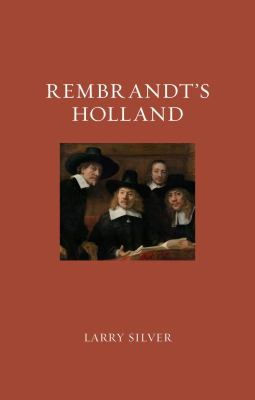 Rembrandt's Holland, Larry Silver