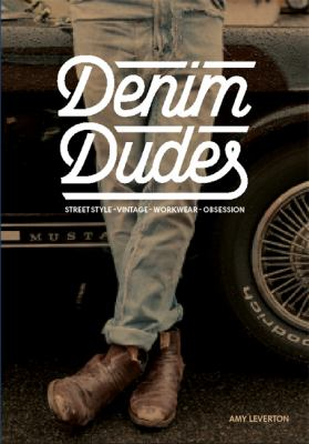 Denim dudes : street style, vintage, workwear, obsession