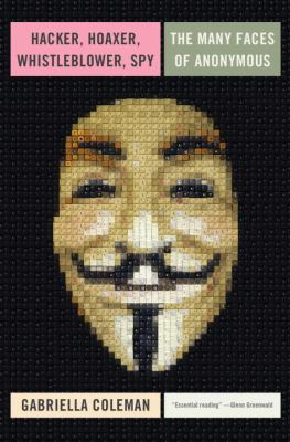 cover of Hacker, Hoaxer, Whistleblower, Spy: The Many Faces of Anonymous