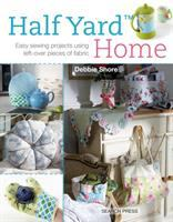 Half Yard Home : Easy Sewing Projects Using Left-over Pieces Of Fabric by Shore, Debbie © 2014 (Added: 1/7/15)