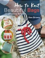 How To Knit Beautiful Bags : 22 Gorgeous Designs by Brown, Sian © 2018 (Added: 4/19/18)