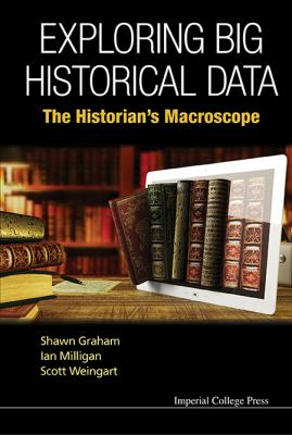 Book cover of Exploring Big Historical Data: The Historian's Macroscope