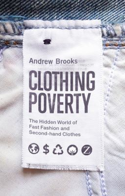 Clothing Poverty : the hidden world of fast fashion and second-hand clothes
