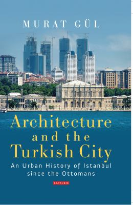 Architecture and the Turkish city : an urban history of Istanbul since the Ottomans