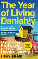 The Year Of Living Danishly : Uncovering The Secrets Of The World's Happiest Country by Russell, Helen © 2016 (Added: 3/20/17)