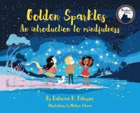 Golden+sparkles++an+introduction+to+mindfulness by Peterson, Catarina R. © 2018 (Added: 1/16/19)
