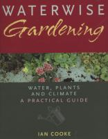 Waterwise gardening : water, plants and climate : a practical guide