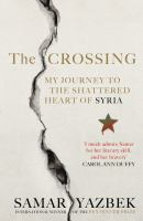 The Crossing : My Journey To The Shattered Heart Of Syria by Yazbik, Samar © 2015 (Added: 6/13/16)