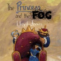 The+princess+and+the+fog++a+story+for+children+with+depression by Jones, Lloyd © 2015 (Added: 4/17/19)