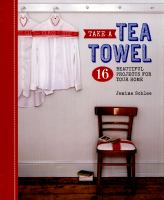 Take A Tea Towel : 16 Beautiful Projects For Your Home by Schlee, Jemima © 2015 (Added: 1/20/16)