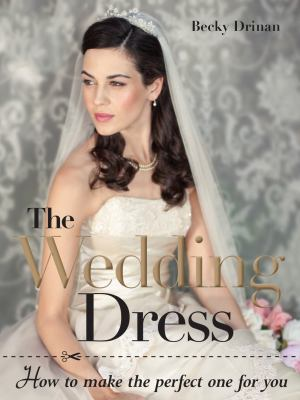 cover of The Wedding Dress: How to Make the Perfect One for You