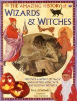The Amazing History Of Wizards & Witches by Dowswell, Paul © 2016 (Added: 2/2/17)