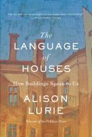 The Language Of Houses : How Buildings Speak To Us by Lurie, Alison © 2014 (Added: 1/9/15)
