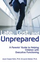 Late, Lost And Unprepared : A Parents' Guide To Helping Children With Executive Functioning by Cooper-Kahn, Joyce © 2008 (Added: 9/26/16)