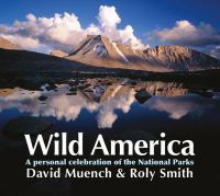 Wild America : A Personal Celebration Of The National Parks by Muench, David © 2016 (Added: 6/10/16)
