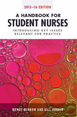 A Handbook for Student Nurses, 2015–16 Edition : Introducing Key Issues Relevant to Practice