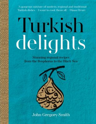 cover of Turkish Delights: Stunning Regional Recipes from the Bosphorus to the Black Sea