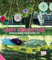 Happy Home Outside : Everyday Magic For Outdoor Life by Hedeman Guâeniau, Charlotte © 2015 (Added: 6/10/16)