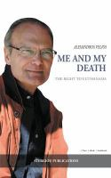 Me And My Death : The Right To Euthanasia by Velios, Alexandros © 2016 (Added: 3/9/17)