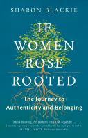 If Women Rose Rooted : The Journey To Authenticity And Belonging by Blackie, Sharon © 2016 (Added: 4/18/17)