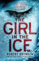 The Girl In The Ice : A Detective Erika Foster Novel by Bryndza, Robert © 2016 (Added: 10/18/16)