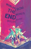 Worlds From The Word's End by Walsh, Joanna © 2017 (Added: 2/8/18)
