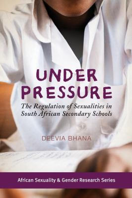 Under Pressure; The Regulation of Sexualities in South African Secondary Schools