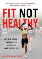 Fit Not Healthy : How One Woman's Obsession To Be The Best Nearly Killed Her by Alford, Vanessa © 2014 (Added: 10/12/16)