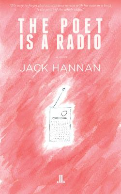 The poet is a radio : a novel
