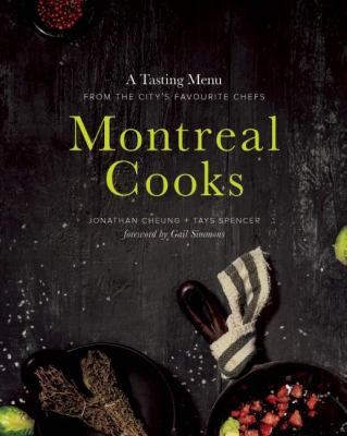 Montreal cooks : a tasting menu from the city's leading chefs