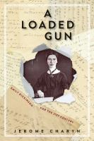 A Loaded Gun : Emily Dickinson For The 21st Century by Charyn, Jerome © 2016 (Added: 10/6/16)