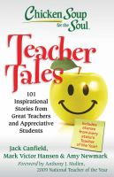 Chicken Soup For The Soul : Teacher Tales : 101 Inspirational Stories From Great Teachers And Appreciative Students by Canfield, Jack © 2009 (Added: 6/27/16)