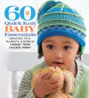 60 Quick Knit Baby Essentials : Sweaters, Toys, Blankets, & More In Cherub From Cascade Yarns by  © 2015 (Added: 8/13/15)