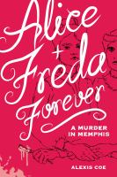 Alice + Freda Forever : A Murder In Memphis by Coe, Alexis © 2014 (Added: 2/18/15)