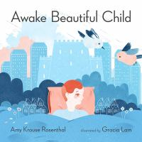Awake+beautiful+child++an+abc+day+in+the+life by Rosenthal, Amy Krouse © 2015 (Added: 2/2/16)