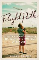 Flight Path : A Search For Roots Beneath The World's Busiest Airport by Palmer, Hannah © 2017 (Added: 9/14/17)