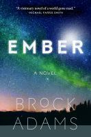 Ember : A Novel by Adams, Brock © 2017 (Added: 11/1/17)