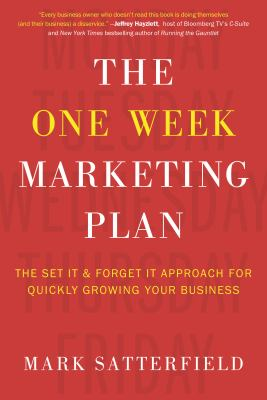 The one week marketing plan : the set it & forget it approach for quickly growing your business
