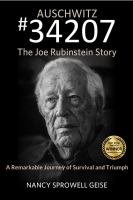 Auschwitz #34207 : The Joe Rubinstein Story : A Remarkable Journey Of Triumph And Survival by Geise, Nancy Sprowell © 2015 (Added: 5/6/16)